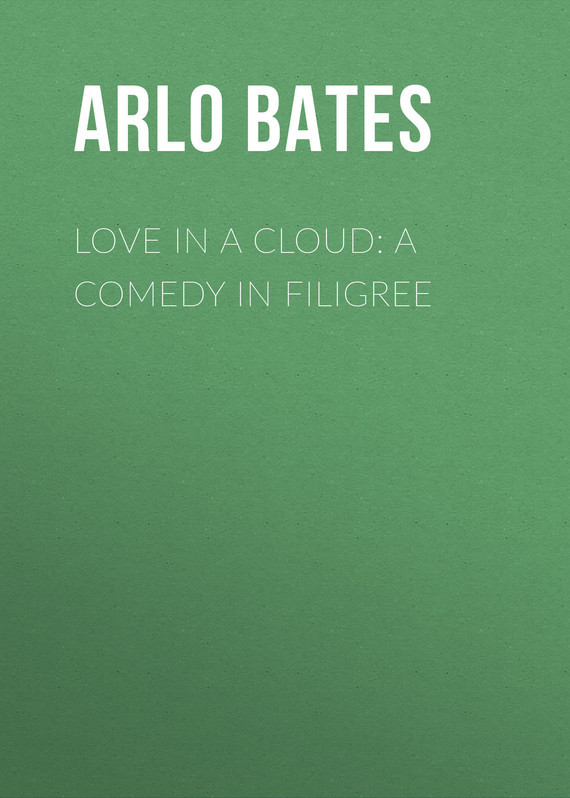 Bates Arlo Love in a Cloud: A Comedy in Filigree арло гатри arlo guthrie in times like these