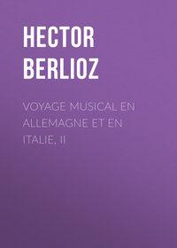 - Voyage musical en Allemagne et en Italie, II