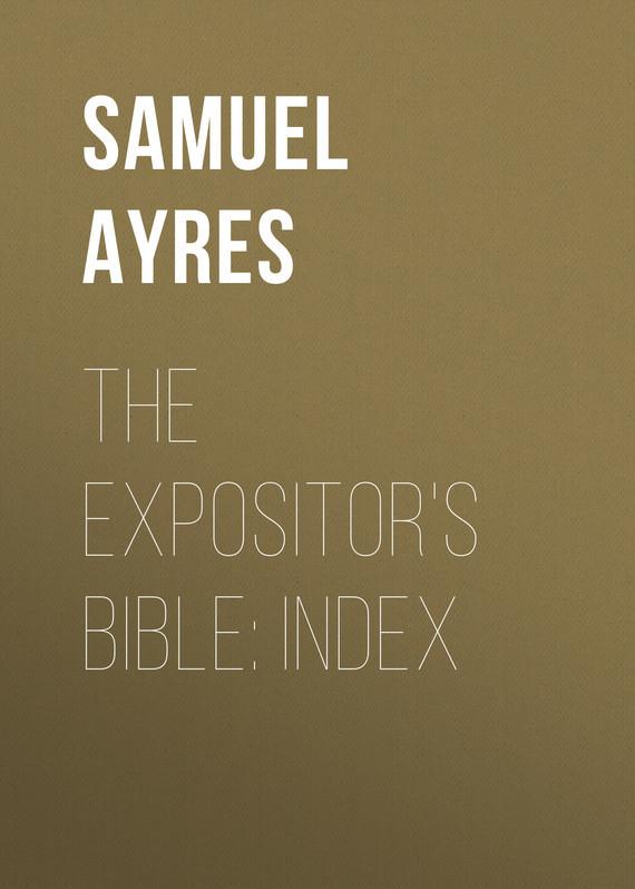Ayres Samuel Gardiner The Expositor's Bible: Index