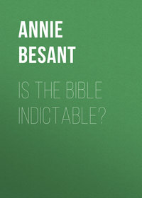 Besant, Annie  - Is the Bible Indictable?