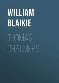 Blaikie, William Garden  - Thomas Chalmers