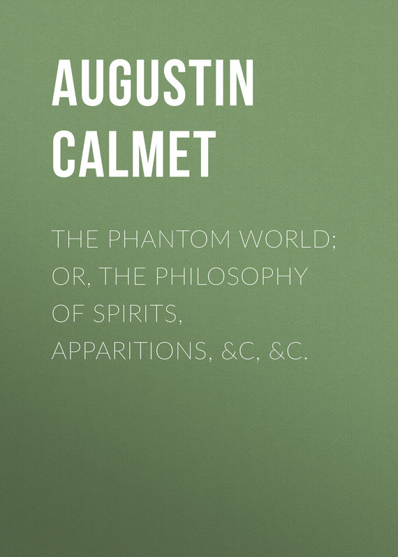 Calmet Augustin The Phantom World; or, The philosophy of spirits, apparitions, &c, &c. baynes after philosophy – end or transformation cloth