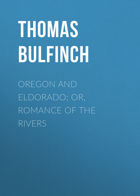 Bulfinch Thomas Oregon and Eldorado; or, Romance of the Rivers eldorado платье
