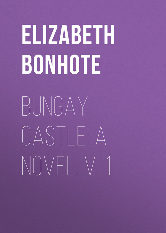Bonhote Elizabeth Bungay Castle: A Novel. v. 1 child l make me a jack reacher novel