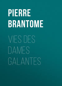 Brant?me, Pierre de Bourdeille  - Vies des dames galantes