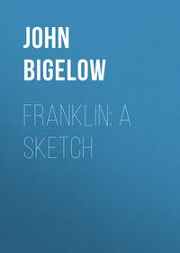 Bigelow, John  - Franklin: A Sketch