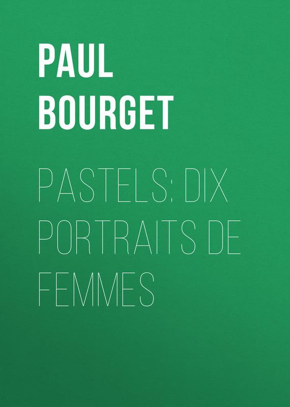Поль Бурже Pastels: dix portraits de femmes