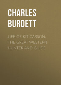 Burdett, Charles  - Life of Kit Carson, the Great Western Hunter and Guide