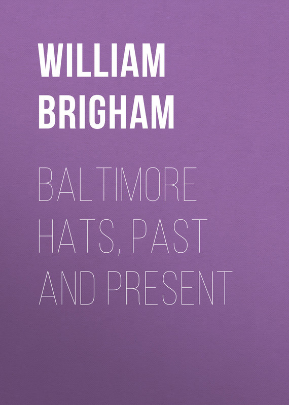 Brigham William Tufts Baltimore Hats, Past and Present