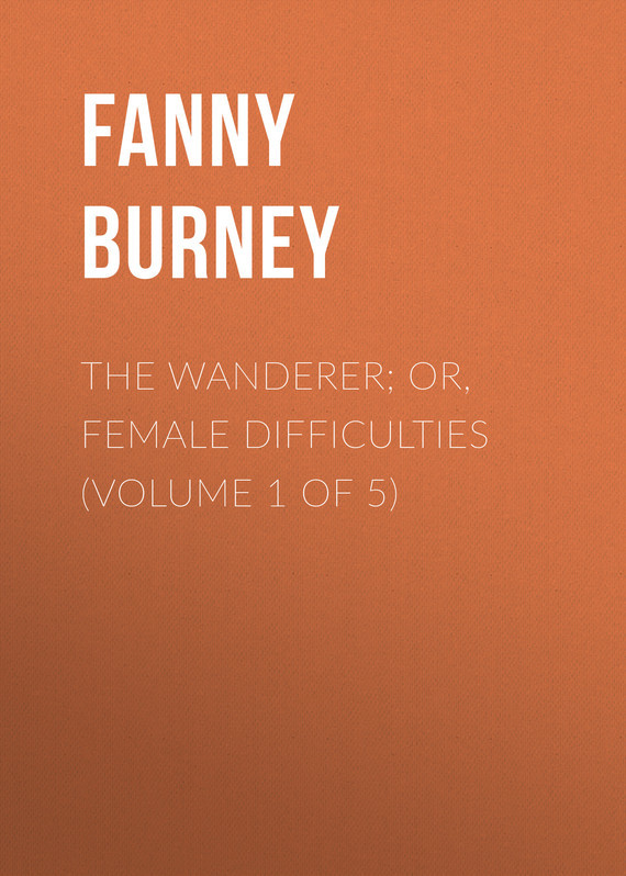 Burney Fanny The Wanderer; or, Female Difficulties (Volume 1 of 5) dream wanderer