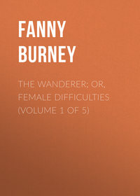 Fanny, Burney  - The Wanderer; or, Female Difficulties (Volume 1 of 5)