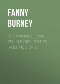 Fanny, Burney  - The Wanderer; or, Female Difficulties (Volume 2 of 5)