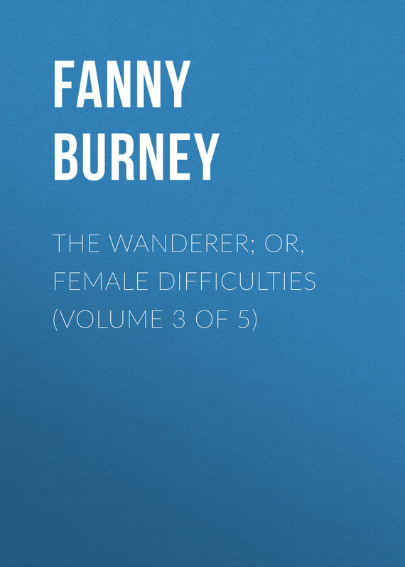 Burney Fanny The Wanderer; or, Female Difficulties (Volume 3 of 5) dream wanderer