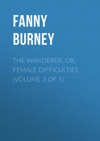 Fanny, Burney  - The Wanderer; or, Female Difficulties (Volume 3 of 5)