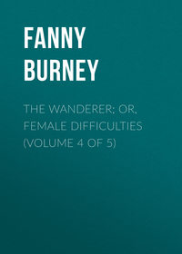 Fanny, Burney  - The Wanderer; or, Female Difficulties (Volume 4 of 5)