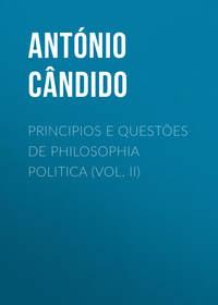 C?ndido Ant?nio - Principios e quest?es de philosophia politica (Vol. II)