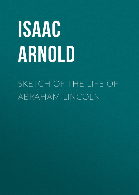Arnold Isaac N. Sketch of the life of Abraham Lincoln just in time abraham lincoln