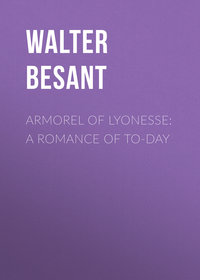 Walter Besant - Armorel of Lyonesse: A Romance of To-day
