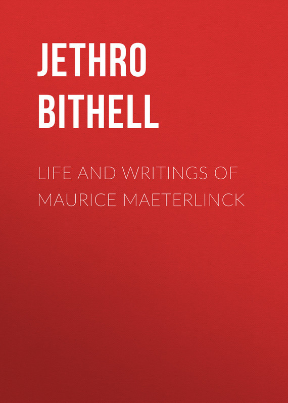 Jethro Bithell Life and Writings of Maurice Maeterlinck