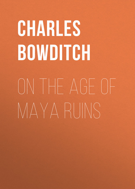 Bowditch Charles Pickering On the Age of Maya Ruins