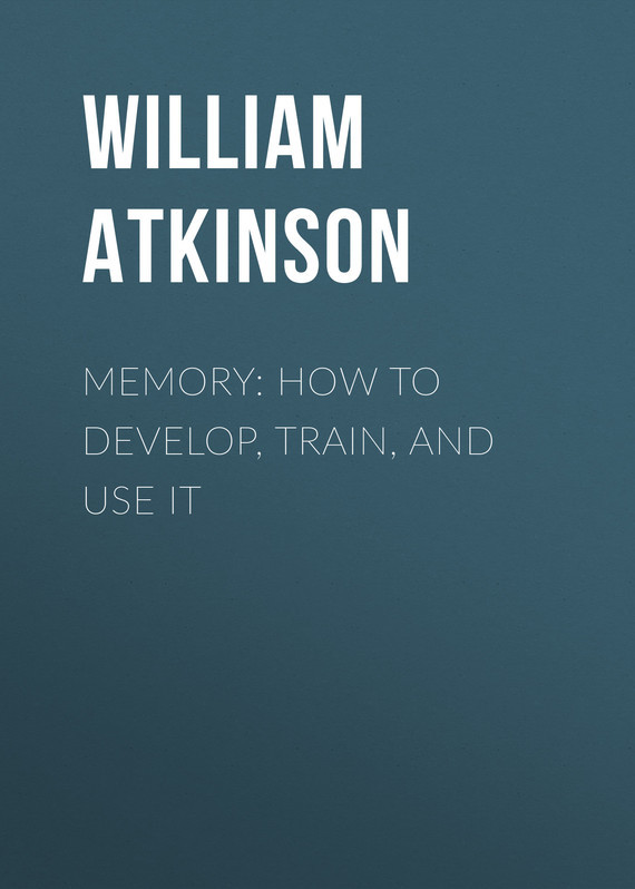 Atkinson William Walker Memory: How to Develop, Train, and Use It how to use type