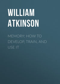 Walker, Atkinson William  - Memory: How to Develop, Train, and Use It