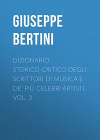 Giuseppe, Bertini  - Dizionario storico-critico degli scrittori di musica e de' pi? celebri artisti, vol. 3