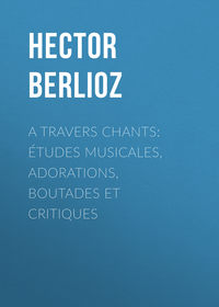 - A travers chants: ?tudes musicales, adorations, boutades et critiques