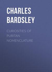 Endell, Bardsley Charles Wareing  - Curiosities of Puritan Nomenclature