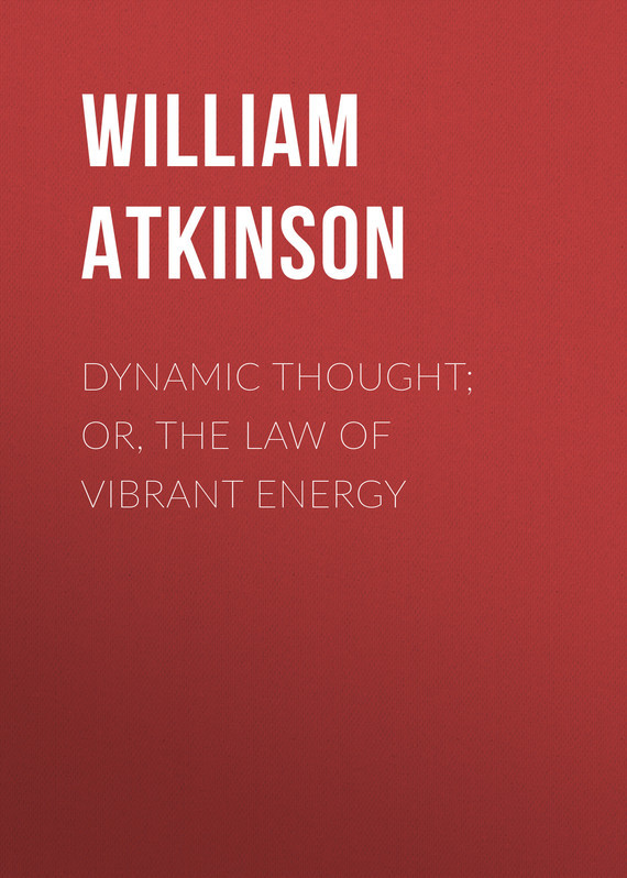 Atkinson William Walker Dynamic Thought; Or, The Law of Vibrant Energy energy
