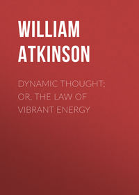 Walker, Atkinson William  - Dynamic Thought; Or, The Law of Vibrant Energy