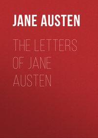 Jane, Austen  - The Letters of Jane Austen
