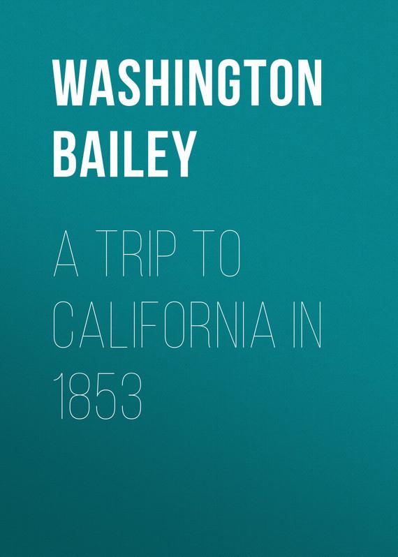 Bailey Washington A Trip to California in 1853 washington a maryland politicians threat to sue a 2