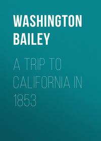 Washington, Bailey  - A Trip to California in 1853