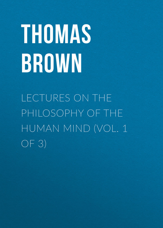 Brown Thomas Lectures on the Philosophy of the Human Mind (Vol. 1 of 3)