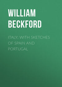 Beckford William - Italy; with sketches of Spain and Portugal