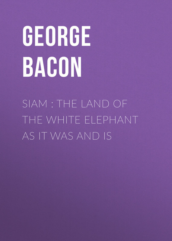 Siam : The Land of the White Elephant as It Was and Is