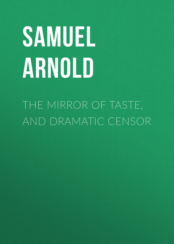 Arnold Samuel James The Mirror of Taste, and Dramatic Censor the taste taste the best of taste