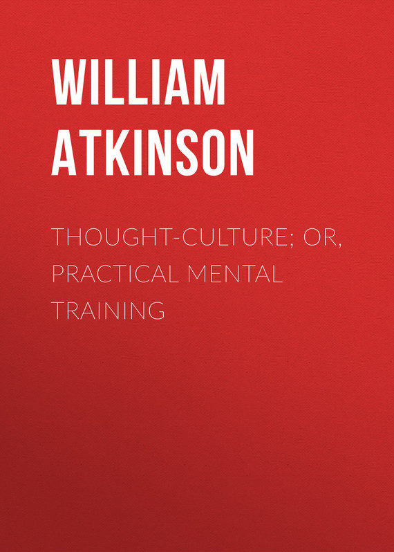 Atkinson William Walker Thought-Culture; Or, Practical Mental Training watanabe wade o practical flatfish culture and stock enhancement