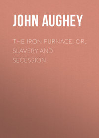 Hill, Aughey John  - The Iron Furnace; or, Slavery and Secession