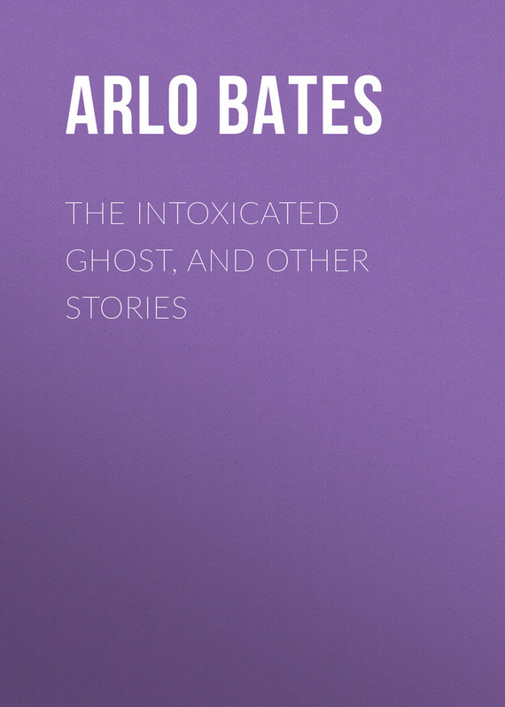 Bates Arlo The Intoxicated Ghost, and other stories bates arlo mr jacobs a tale of the drummer the reporter and the prestidigitateur