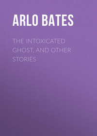 Arlo, Bates  - The Intoxicated Ghost, and other stories