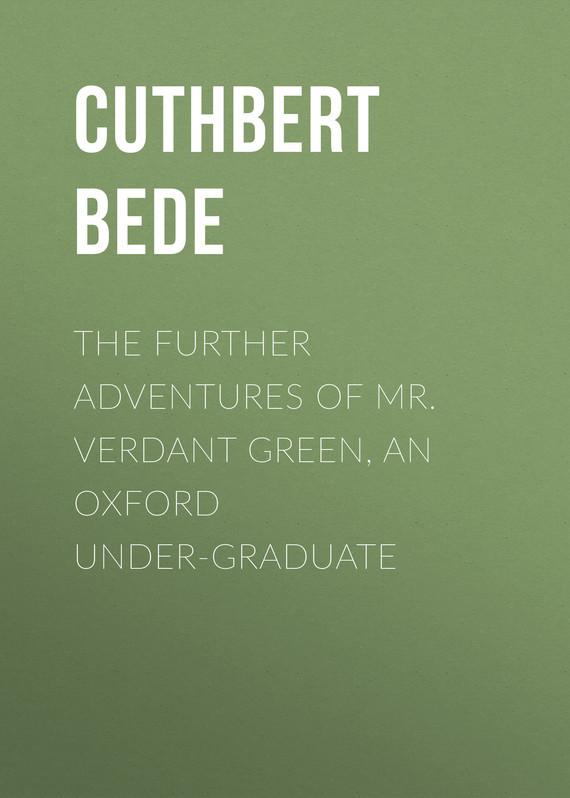 Обложка книги The Further Adventures of Mr. Verdant Green, an Oxford Under-Graduate, автор Cuthbert, Bede