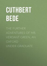 Cuthbert, Bede  - The Further Adventures of Mr. Verdant Green, an Oxford Under-Graduate
