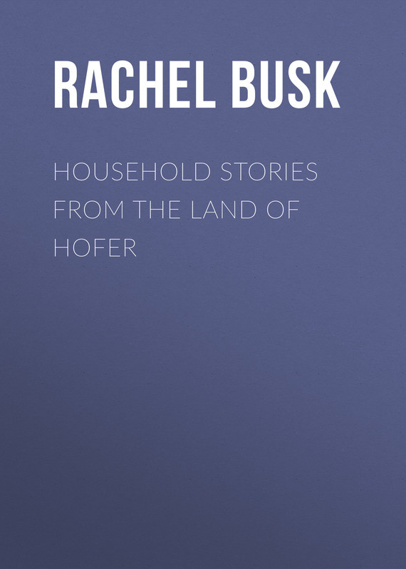 Busk Rachel Harriette Household stories from the Land of Hofer land of savagery land of promise – the european image of the american