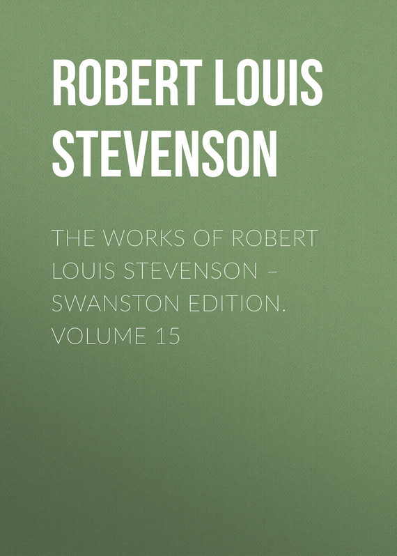 Robert Louis Stevenson The Works of Robert Louis Stevenson – Swanston Edition. Volume 15 the ninth life of louis drax