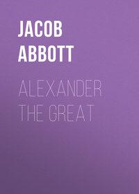 Jacob, Abbott  - Alexander the Great