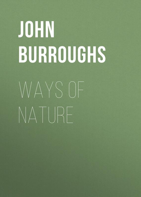 John Burroughs Ways of Nature