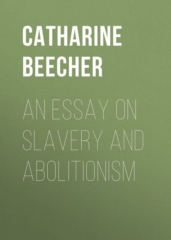 Beecher Catharine Esther An Essay on Slavery and Abolitionism