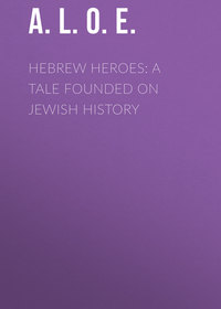 - Hebrew Heroes: A Tale Founded on Jewish History